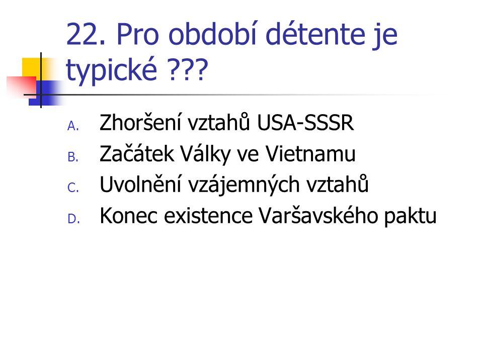 22.Pro období détente je typické ??. A. Zhoršení vztahů USA-SSSR B.