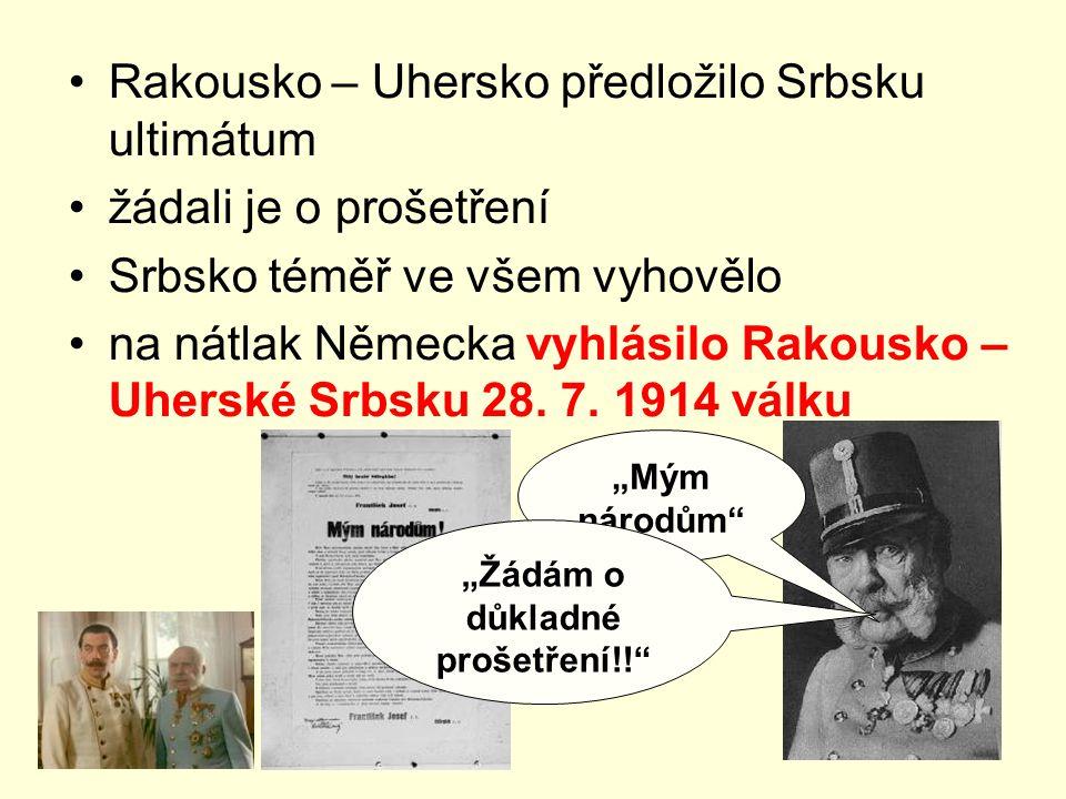 Rakousko – Uhersko předložilo Srbsku ultimátum žádali je o prošetření Srbsko téměř ve všem vyhovělo na nátlak Německa vyhlásilo Rakousko – Uherské Srb