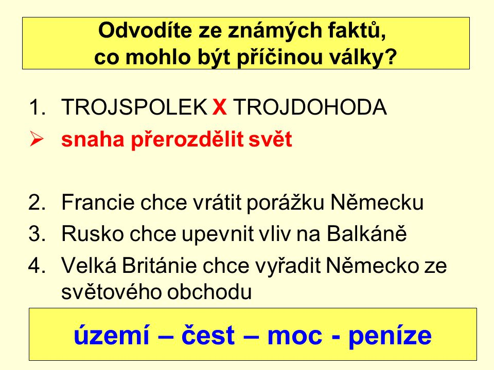 1.TROJSPOLEK X TROJDOHODA  snaha přerozdělit svět 2.Francie chce vrátit porážku Německu 3.Rusko chce upevnit vliv na Balkáně 4.Velká Británie chce vy
