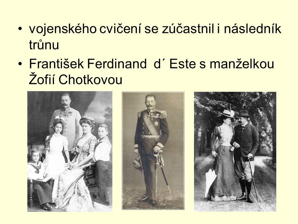 vojenského cvičení se zúčastnil i následník trůnu František Ferdinand d´ Este s manželkou Žofií Chotkovou