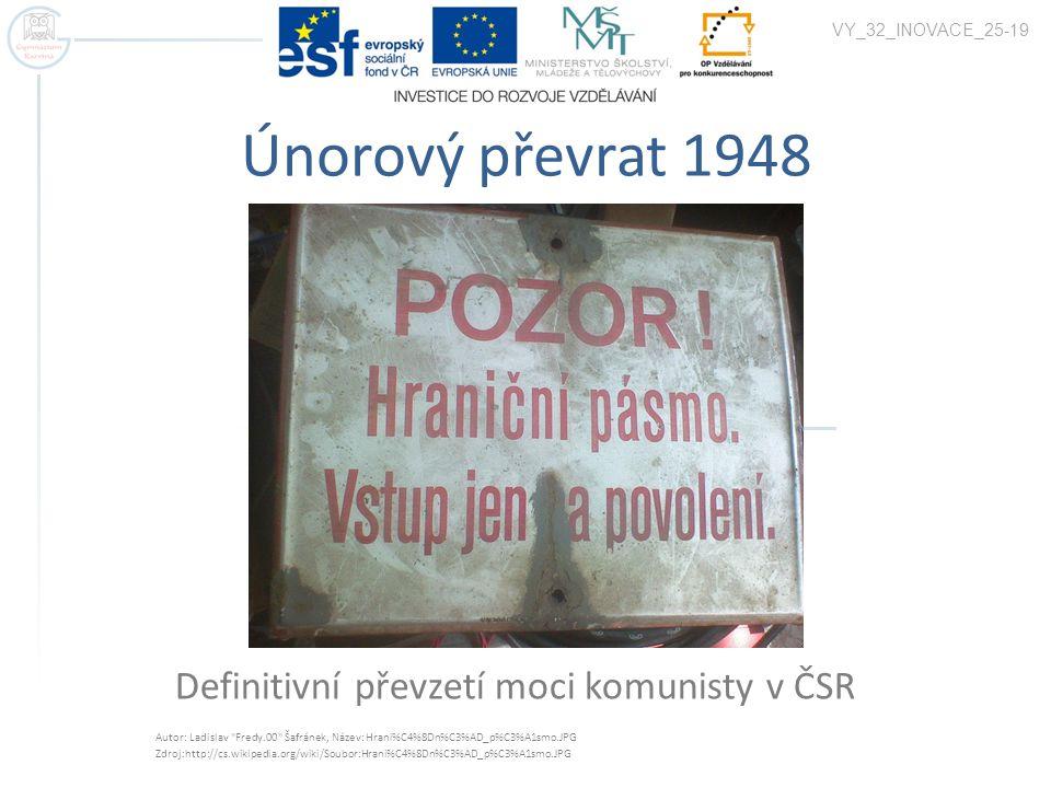 Únorový převrat 1948 Definitivní převzetí moci komunisty v ČSR VY_32_INOVACE_25-19 Autor: Ladislav