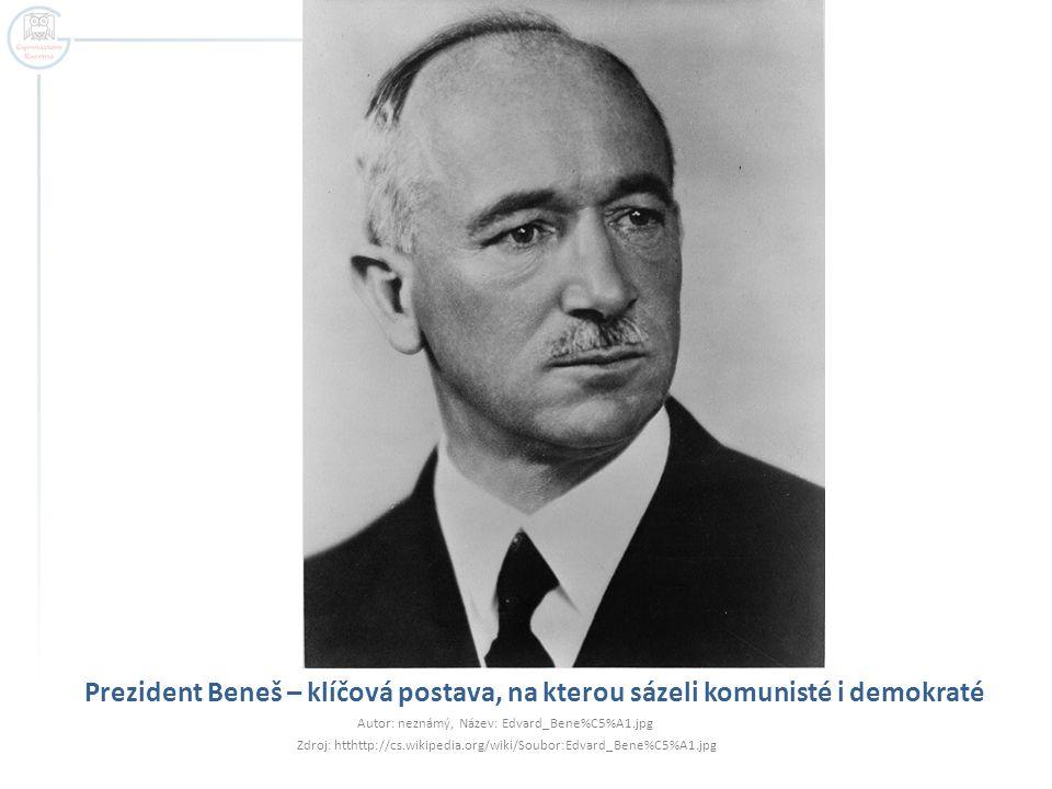 Prezident Beneš – klíčová postava, na kterou sázeli komunisté i demokraté Autor: neznámý, Název: Edvard_Bene%C5%A1.jpg Zdroj: htthttp://cs.wikipedia.o