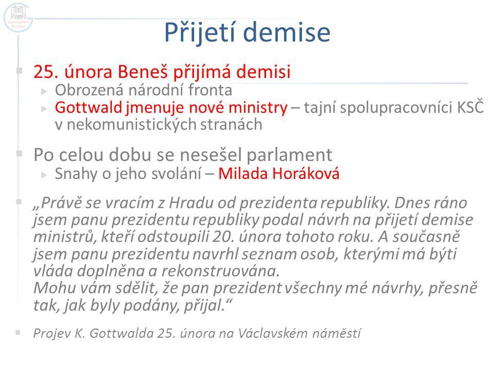 Přijetí demise  25. února Beneš přijímá demisi  Obrozená národní fronta  Gottwald jmenuje nové ministry – tajní spolupracovníci KSČ v nekomunistick