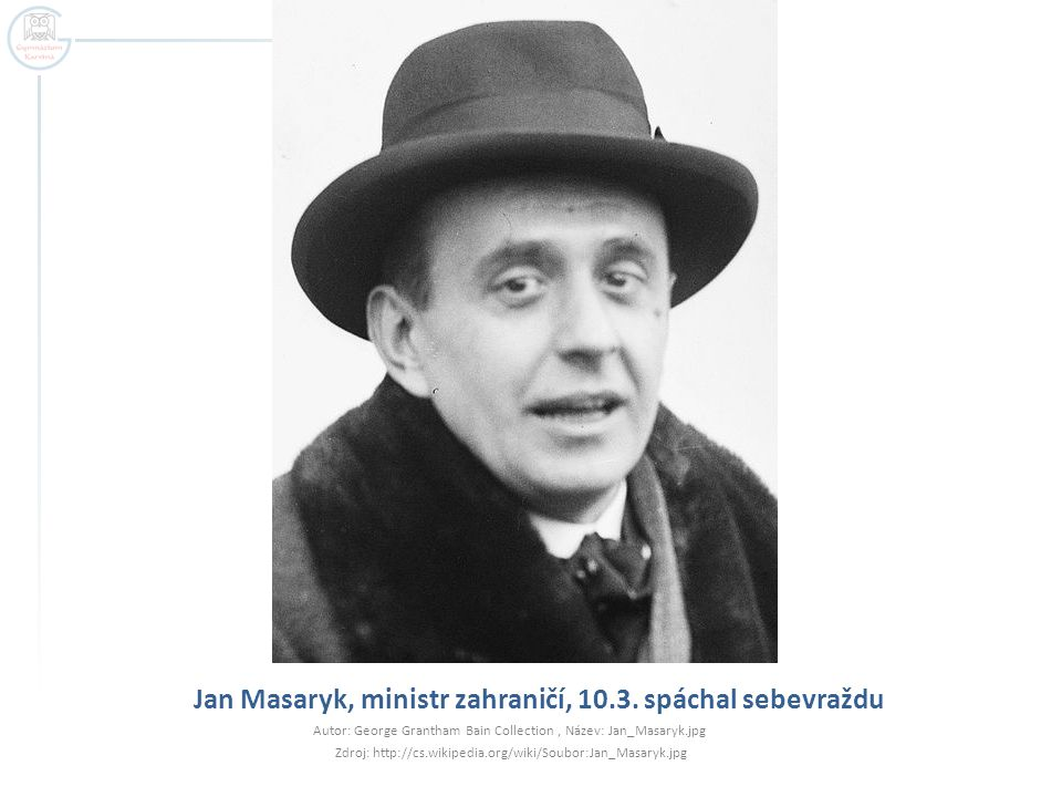 Jan Masaryk, ministr zahraničí, 10.3. spáchal sebevraždu Autor: George Grantham Bain Collection, Název: Jan_Masaryk.jpg Zdroj: http://cs.wikipedia.org