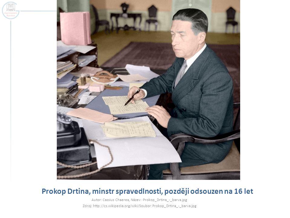Prokop Drtina, minstr spravedlnosti, později odsouzen na 16 let Autor: Cassius Chaerea, Název: Prokop_Drtina_-_barva.jpg Zdroj: http://cs.wikipedia.or
