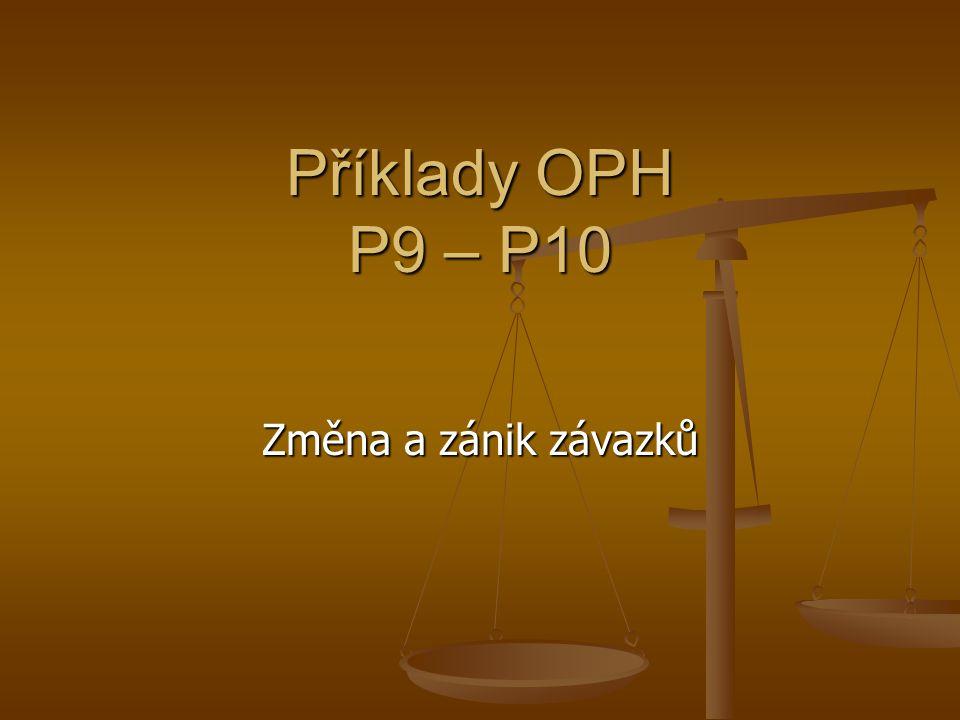 Příklady OPH P9 – P10 Změna a zánik závazků
