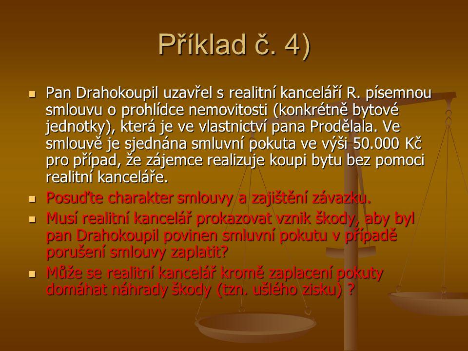 Příklad č. 4) Pan Drahokoupil uzavřel s realitní kanceláří R. písemnou smlouvu o prohlídce nemovitosti (konkrétně bytové jednotky), která je ve vlastn
