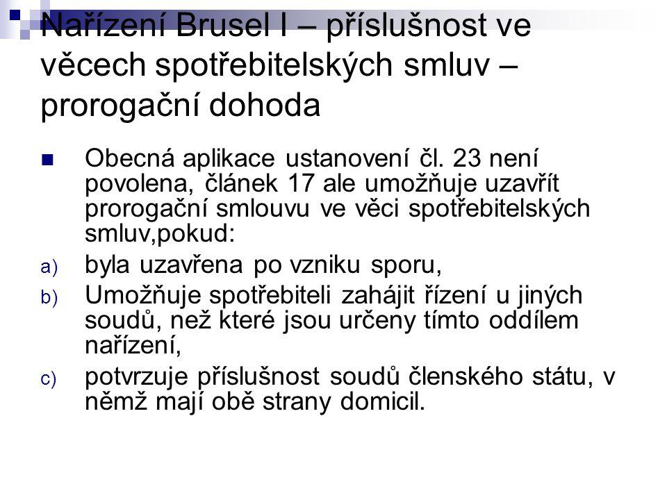 Nařízení Brusel I – příslušnost ve věcech spotřebitelských smluv – prorogační dohoda Obecná aplikace ustanovení čl.