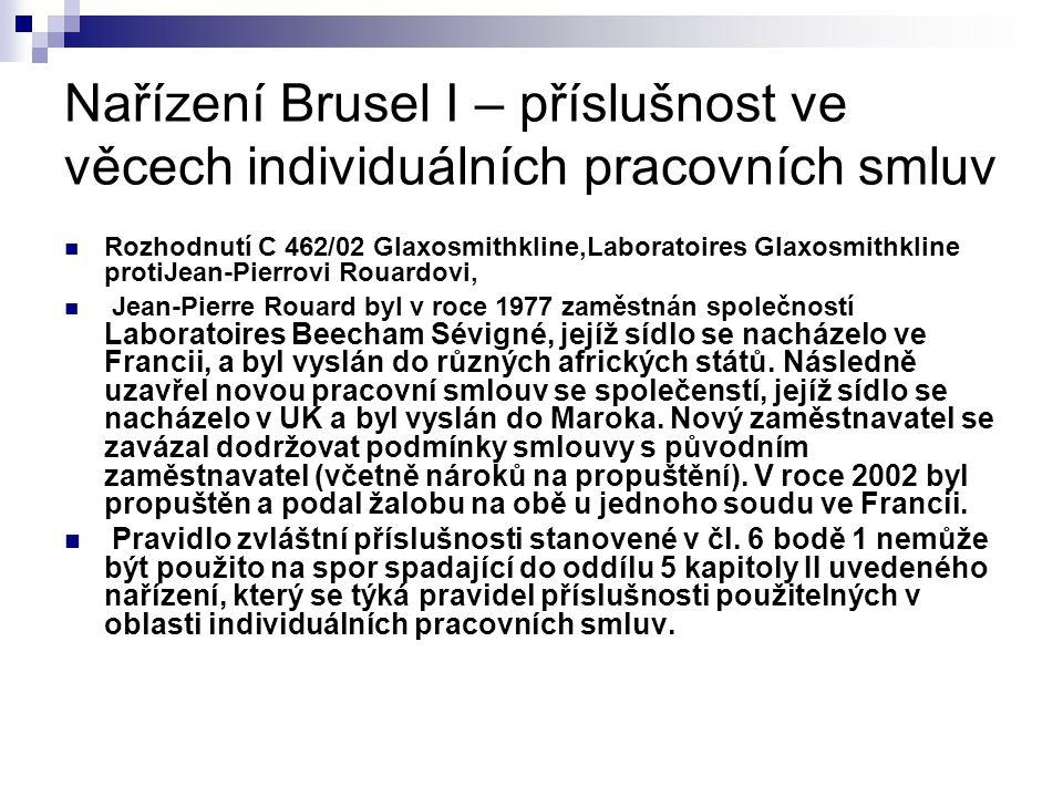 Nařízení Brusel I – příslušnost ve věcech individuálních pracovních smluv Rozhodnutí C 462/02 Glaxosmithkline,Laboratoires Glaxosmithkline protiJean-Pierrovi Rouardovi, Jean-Pierre Rouard byl v roce 1977 zaměstnán společností Laboratoires Beecham Sévigné, jejíž sídlo se nacházelo ve Francii, a byl vyslán do různých afrických států.