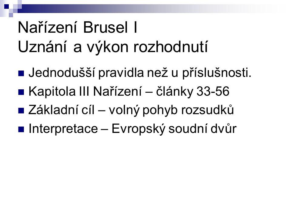 Nařízení Brusel I Uznání a výkon rozhodnutí Jednodušší pravidla než u příslušnosti.
