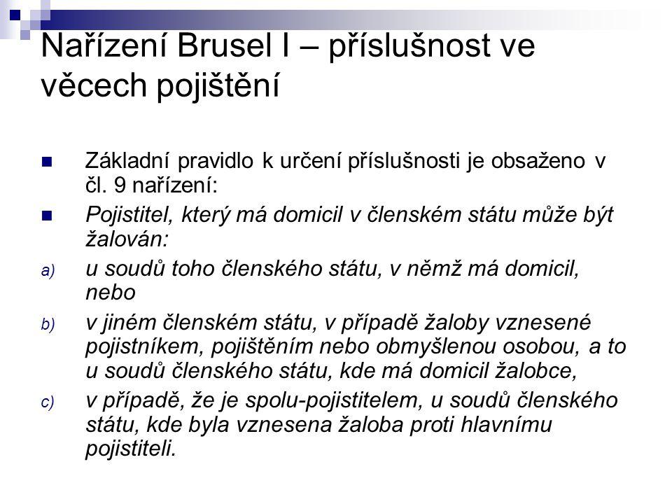 Nařízení Brusel I – příslušnost ve věcech pojištění Základní pravidlo k určení příslušnosti je obsaženo v čl.