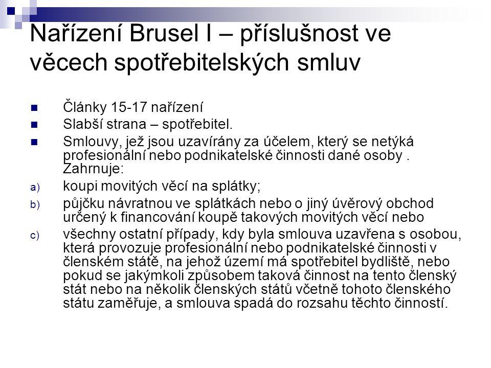 Nařízení Brusel I – příslušnost ve věcech spotřebitelských smluv Články 15-17 nařízení Slabší strana – spotřebitel.