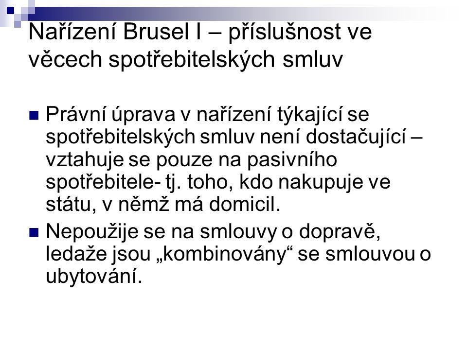 Nařízení Brusel I – příslušnost ve věcech spotřebitelských smluv Právní úprava v nařízení týkající se spotřebitelských smluv není dostačující – vztahuje se pouze na pasivního spotřebitele- tj.