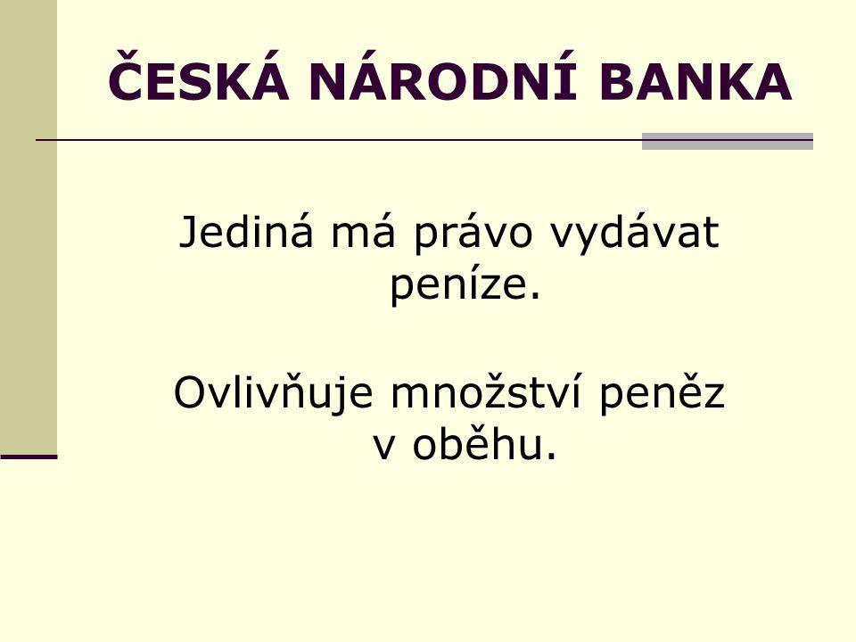ČESKÁ NÁRODNÍ BANKA Jediná má právo vydávat peníze. Ovlivňuje množství peněz v oběhu.
