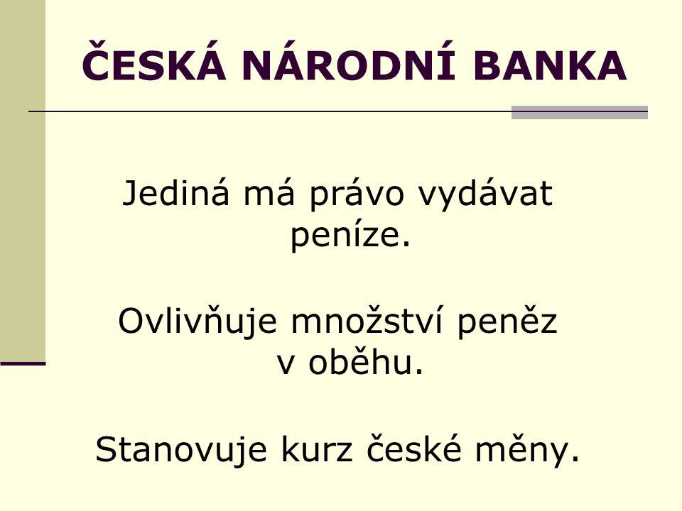 ČESKÁ NÁRODNÍ BANKA Jediná má právo vydávat peníze.