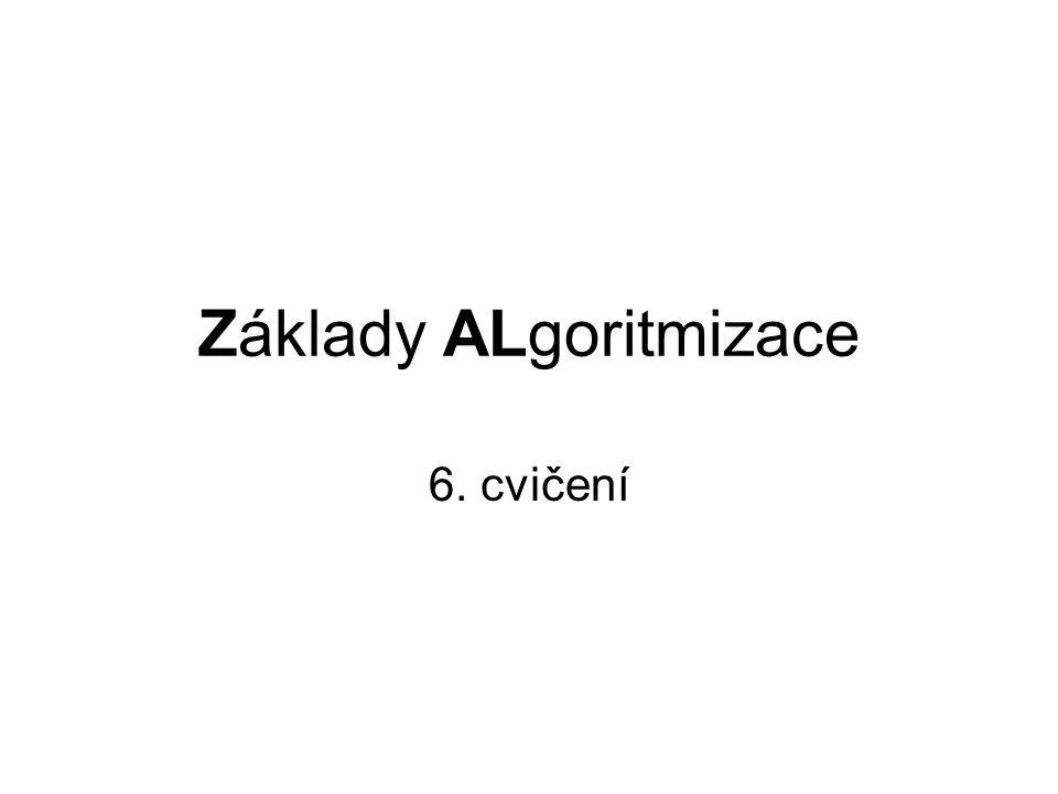 Základy ALgoritmizace 6. cvičení