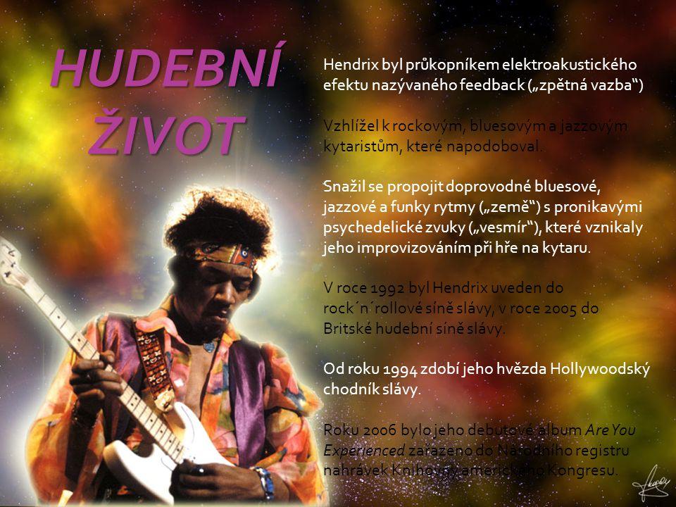 """Hendrix byl průkopníkem elektroakustického efektu nazývaného feedback (""""zpětná vazba"""") Vzhlížel k rockovým, bluesovým a jazzovým kytaristům, které nap"""