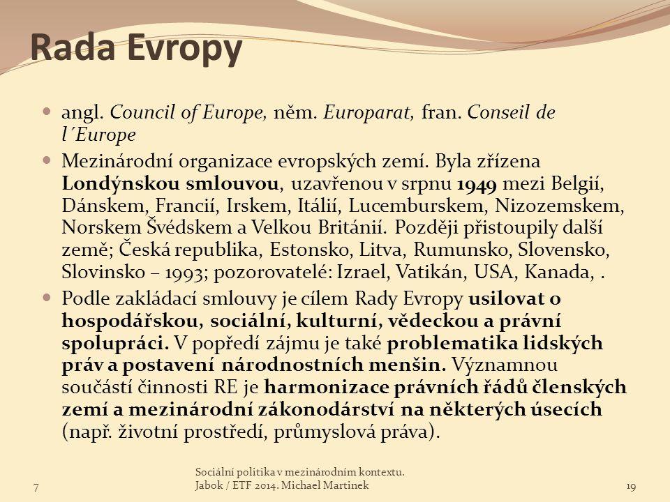 Rada Evropy angl. Council of Europe, něm. Europarat, fran. Conseil de l´Europe Mezinárodní organizace evropských zemí. Byla zřízena Londýnskou smlouvo