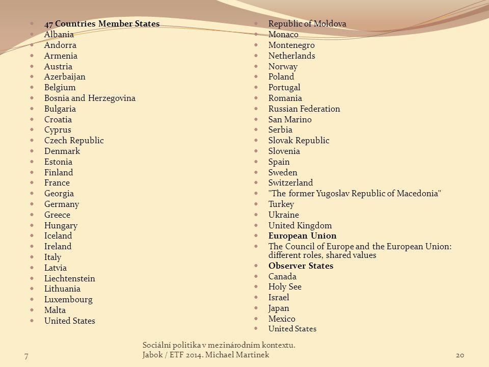 47 Countries Member States Albania Andorra Armenia Austria Azerbaijan Belgium Bosnia and Herzegovina Bulgaria Croatia Cyprus Czech Republic Denmark Es