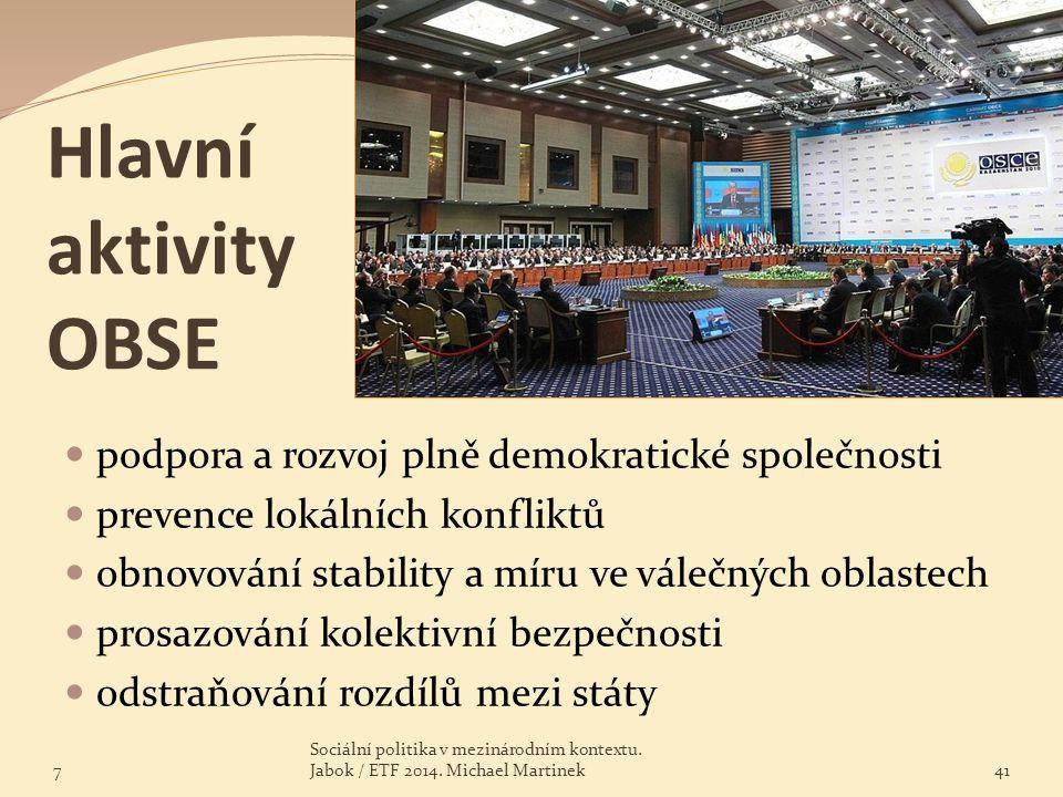 Hlavní aktivity OBSE podpora a rozvoj plně demokratické společnosti prevence lokálních konfliktů obnovování stability a míru ve válečných oblastech pr