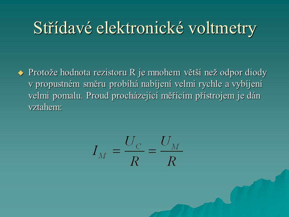 Střídavé elektronické voltmetry  Protože hodnota rezistoru R je mnohem větší než odpor diody v propustném směru probíhá nabíjení velmi rychle a vybíj