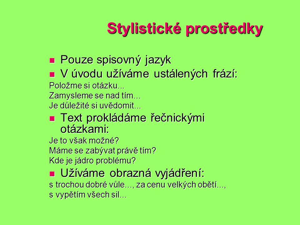 Stylistické prostředky Pouze spisovný jazyk Pouze spisovný jazyk V úvodu užíváme ustálených frází: V úvodu užíváme ustálených frází: Položme si otázku...