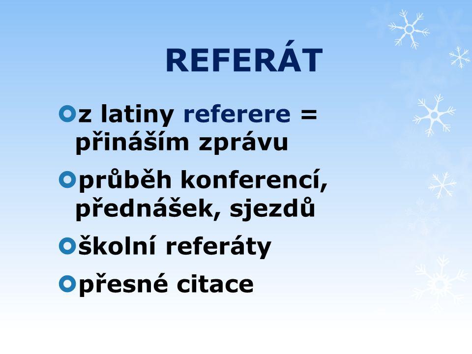 REFERÁT  z latiny referere = přináším zprávu  průběh konferencí, přednášek, sjezdů  školní referáty  přesné citace