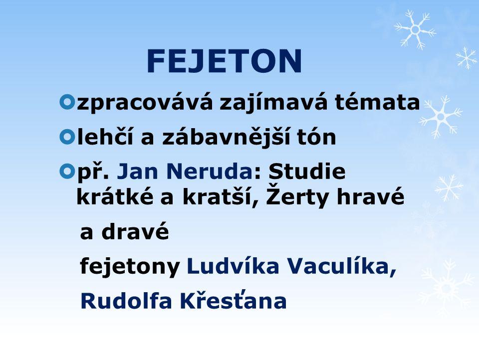 FEJETON  zpracovává zajímavá témata  lehčí a zábavnější tón  př.