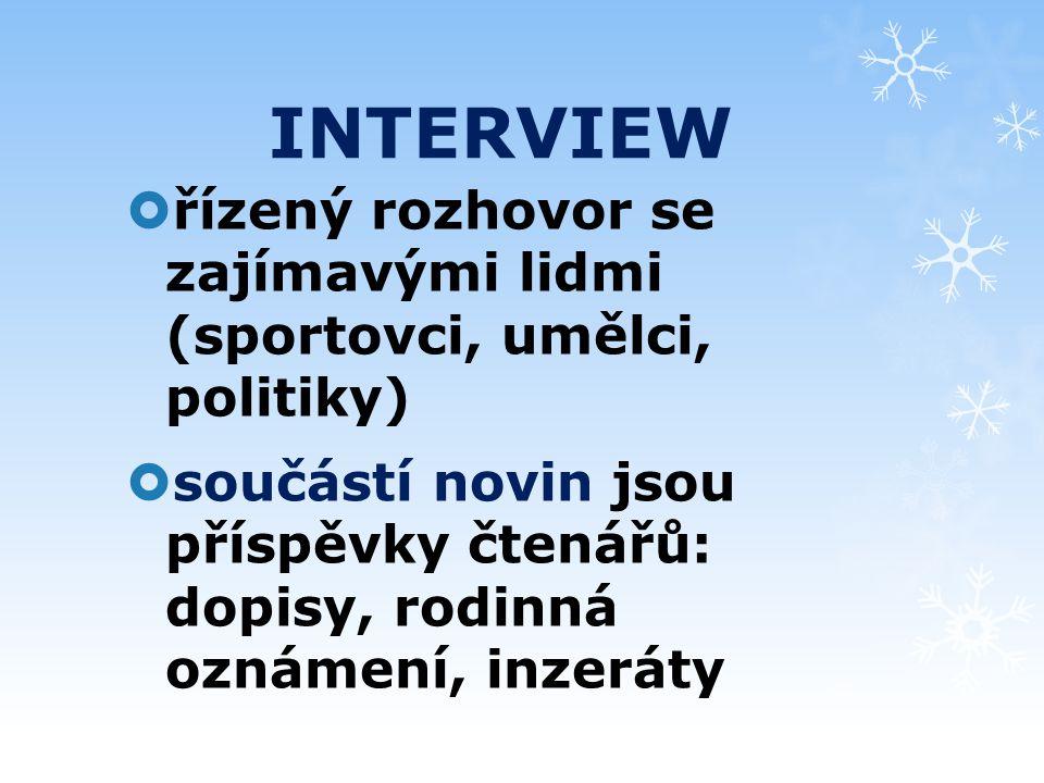 INTERVIEW  řízený rozhovor se zajímavými lidmi (sportovci, umělci, politiky)  součástí novin jsou příspěvky čtenářů: dopisy, rodinná oznámení, inzer