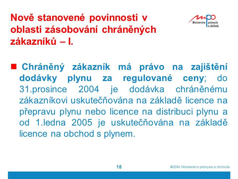  2004  Ministerstvo průmyslu a obchodu 18 Nově stanovené povinnosti v oblasti zásobování chráněných zákazníků – I.