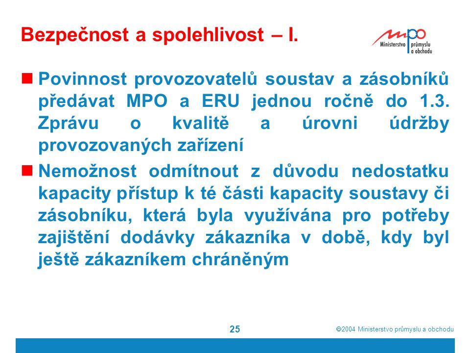 2004  Ministerstvo průmyslu a obchodu 25 Bezpečnost a spolehlivost – I.