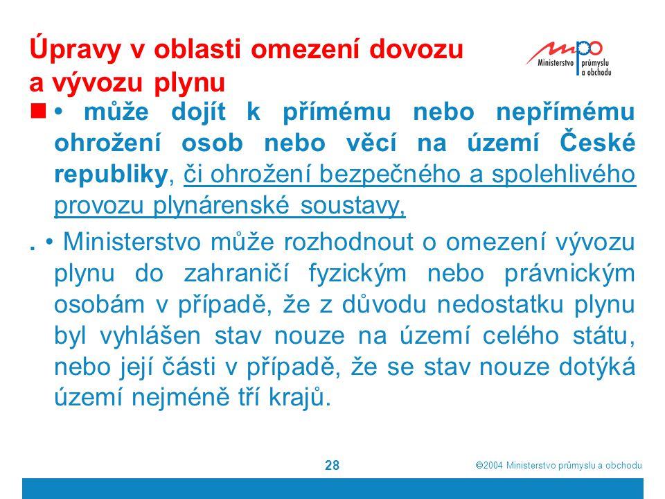  2004  Ministerstvo průmyslu a obchodu 28 Úpravy v oblasti omezení dovozu a vývozu plynu může dojít k přímému nebo nepřímému ohrožení osob nebo věcí na území České republiky, či ohrožení bezpečného a spolehlivého provozu plynárenské soustavy,.