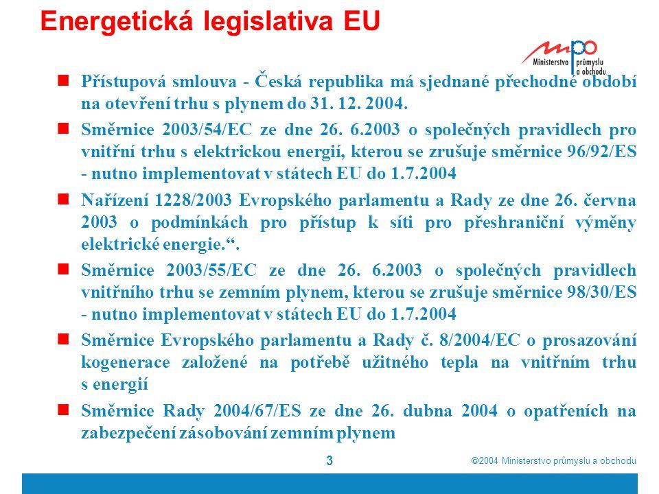  2004  Ministerstvo průmyslu a obchodu 3 Energetická legislativa EU Přístupová smlouva - Česká republika má sjednané přechodné období na otevření trhu s plynem do 31.