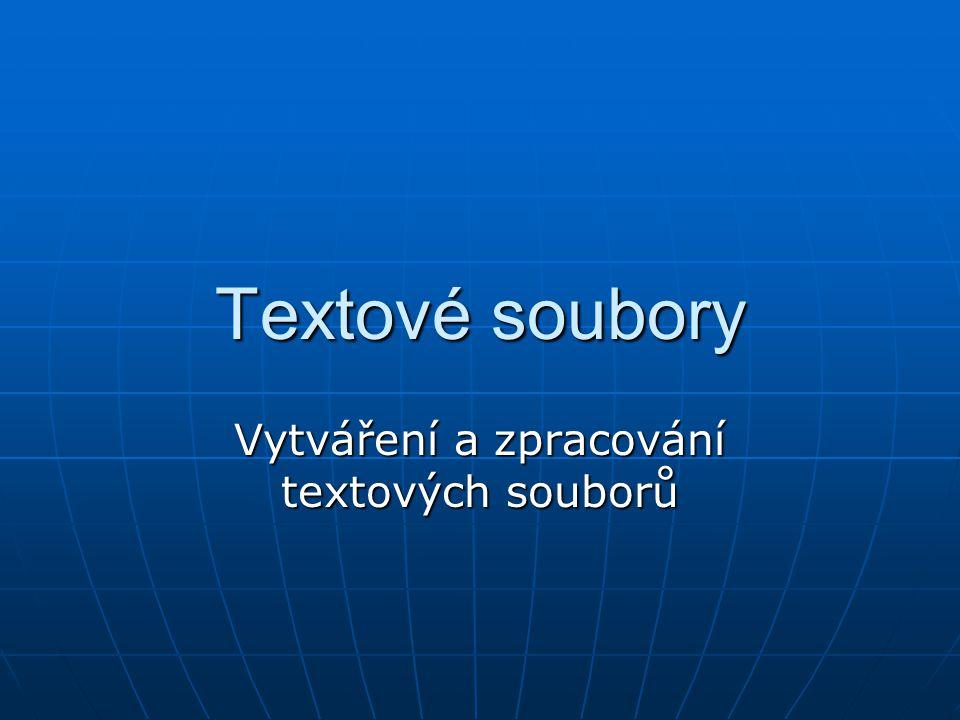 Textové soubory Vytváření a zpracování textových souborů