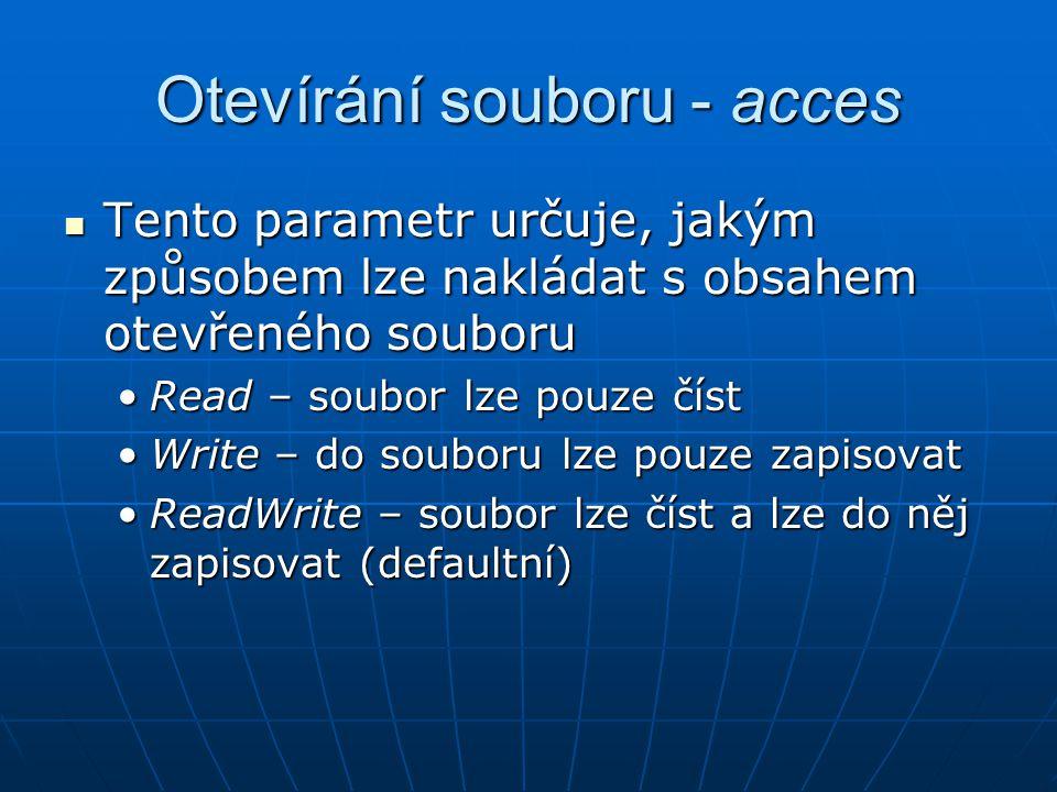 Otevírání souboru - acces Tento parametr určuje, jakým způsobem lze nakládat s obsahem otevřeného souboru Tento parametr určuje, jakým způsobem lze na
