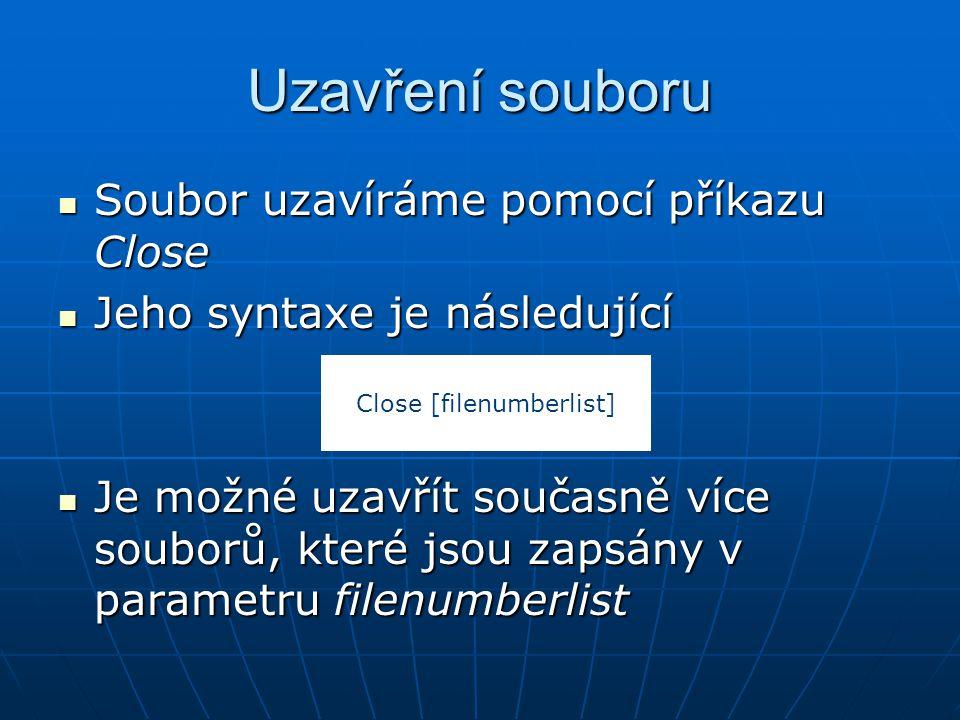 Uzavření souboru Soubor uzavíráme pomocí příkazu Close Soubor uzavíráme pomocí příkazu Close Jeho syntaxe je následující Jeho syntaxe je následující J