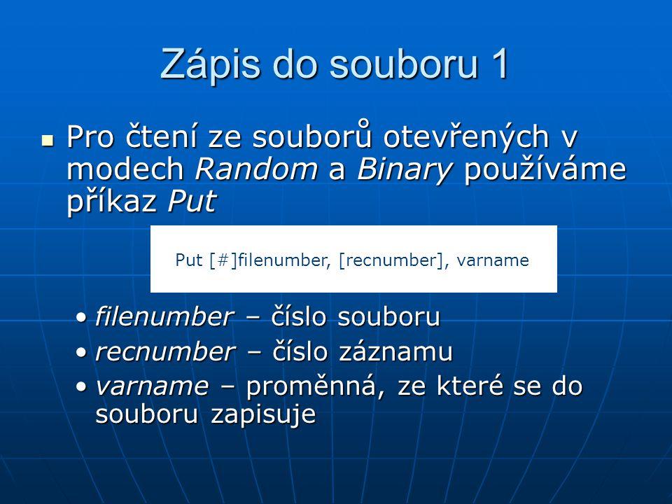 Zápis do souboru 1 Pro čtení ze souborů otevřených v modech Random a Binary používáme příkaz Put Pro čtení ze souborů otevřených v modech Random a Bin
