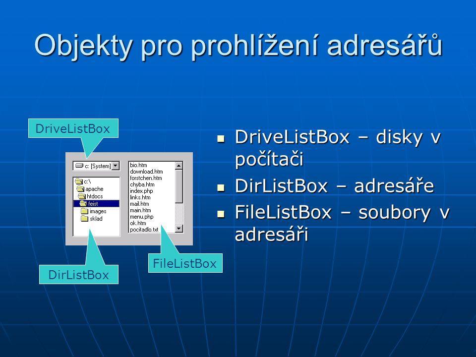 Objekty pro prohlížení adresářů DriveListBox – disky v počítači DriveListBox – disky v počítači DirListBox – adresáře DirListBox – adresáře FileListBo