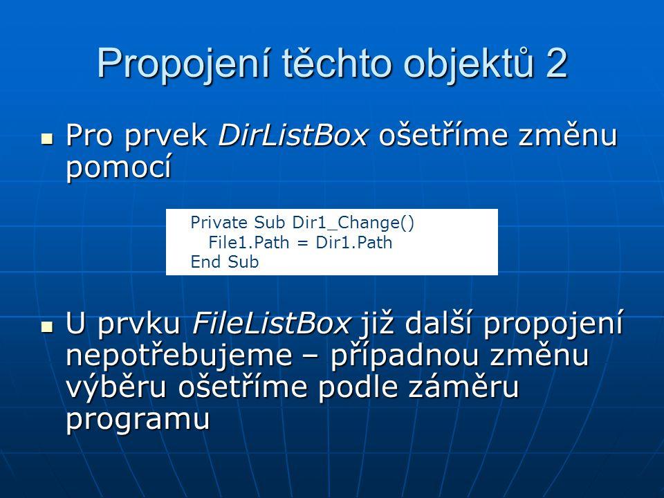 Propojení těchto objektů 2 Pro prvek DirListBox ošetříme změnu pomocí Pro prvek DirListBox ošetříme změnu pomocí U prvku FileListBox již další propoje