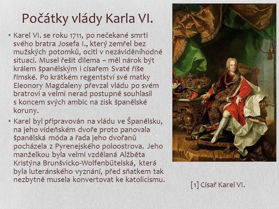 Počátky vlády Karla VI. Karel VI. se roku 1711, po nečekané smrti svého bratra Josefa I., který zemřel bez mužských potomků, ocitl v nezáviděníhodné s