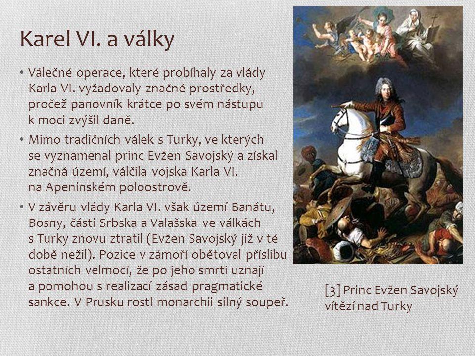 Karel VI. a války Válečné operace, které probíhaly za vlády Karla VI. vyžadovaly značné prostředky, pročež panovník krátce po svém nástupu k moci zvýš