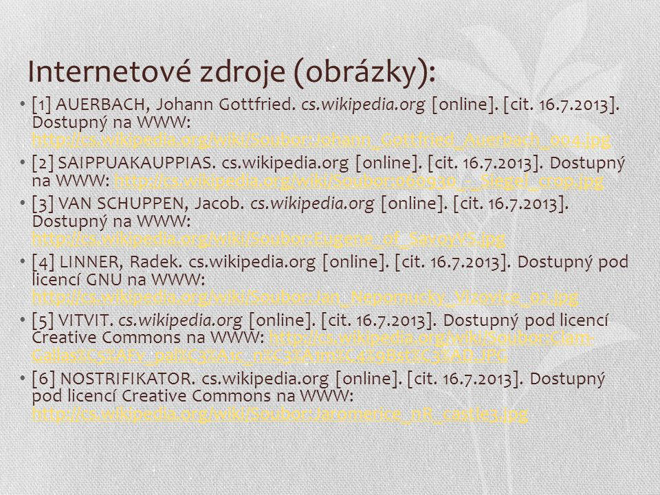 Internetové zdroje (obrázky): [1] AUERBACH, Johann Gottfried. cs.wikipedia.org [online]. [cit. 16.7.2013]. Dostupný na WWW: http://cs.wikipedia.org/wi