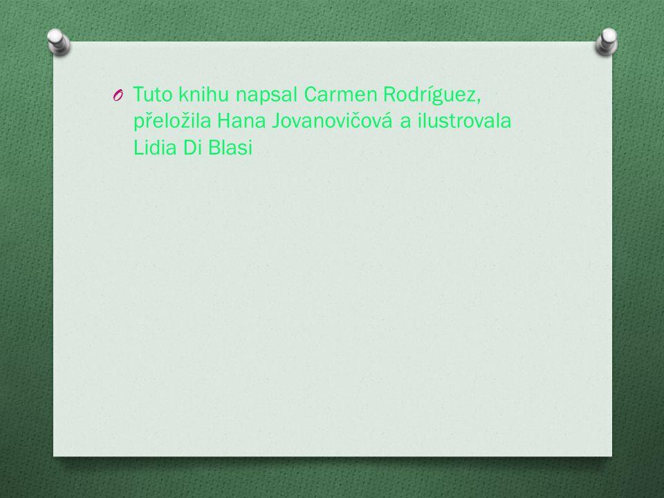 O Tuto knihu napsal Carmen Rodríguez, přeložila Hana Jovanovičová a ilustrovala Lidia Di Blasi