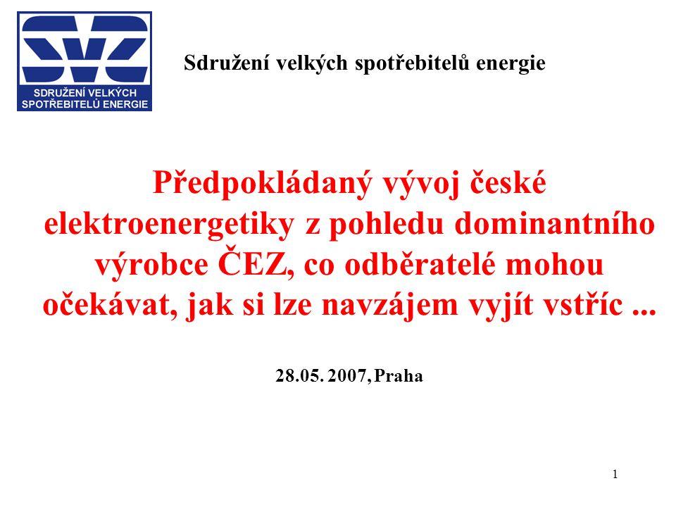 1 Sdružení velkých spotřebitelů energie Předpokládaný vývoj české elektroenergetiky z pohledu dominantního výrobce ČEZ, co odběratelé mohou očekávat, jak si lze navzájem vyjít vstříc...