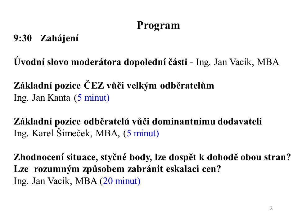 2 Program 9:30Zahájení Úvodní slovo moderátora dopolední části - Ing. Jan Vacík, MBA Základní pozice ČEZ vůči velkým odběratelům Ing. Jan Kanta (5 min