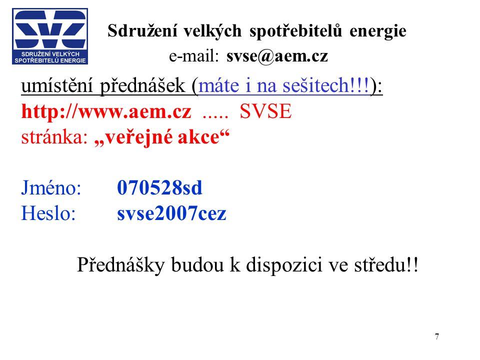 """7 Sdružení velkých spotřebitelů energie e-mail: svse@aem.cz umístění přednášek (máte i na sešitech!!!): http://www.aem.cz..... SVSE stránka: """"veřejné"""