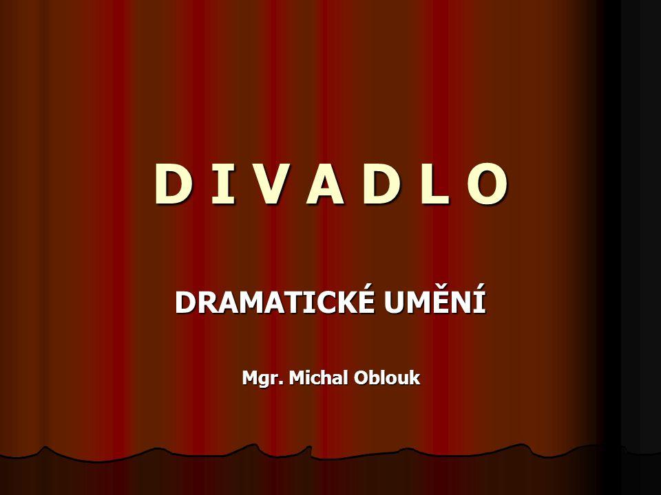 D I V A D L O DRAMATICKÉ UMĚNÍ Mgr. Michal Oblouk