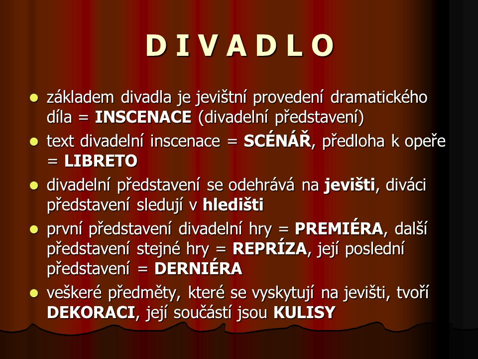 D I V A D L O základem divadla je jevištní provedení dramatického díla = INSCENACE (divadelní představení) text divadelní inscenace = SCÉNÁŘ, předloha