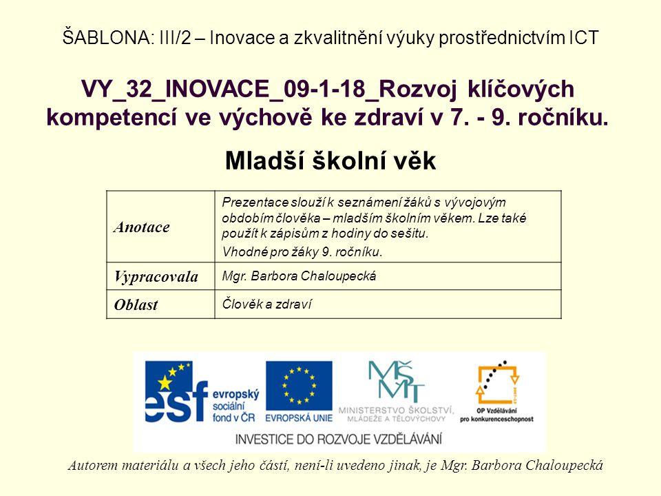 VY_32_INOVACE_09-1-18_Rozvoj klíčových kompetencí ve výchově ke zdraví v 7. - 9. ročníku. Mladší školní věk Autorem materiálu a všech jeho částí, není