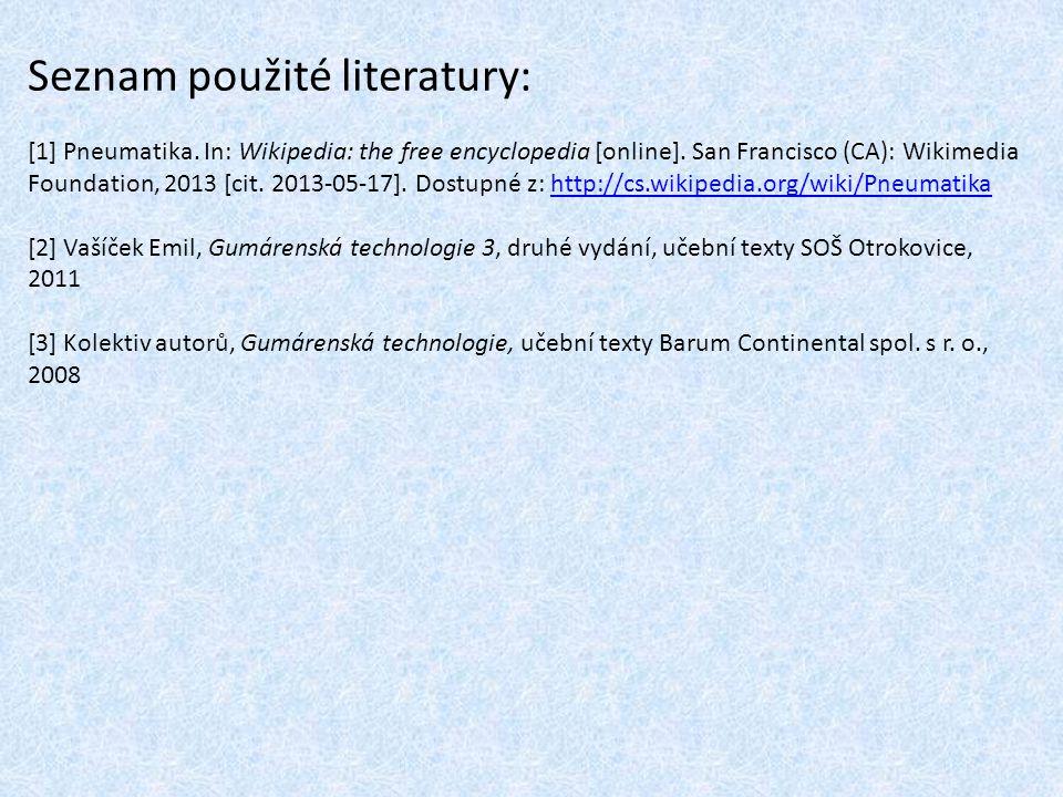 Seznam použité literatury: [1] Pneumatika. In: Wikipedia: the free encyclopedia [online]. San Francisco (CA): Wikimedia Foundation, 2013 [cit. 2013-05